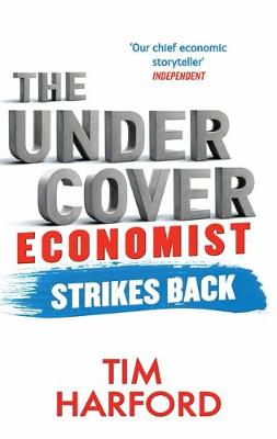 Picture of The Undercover Economist Strikes Back: How to Run or Ruin an Economy