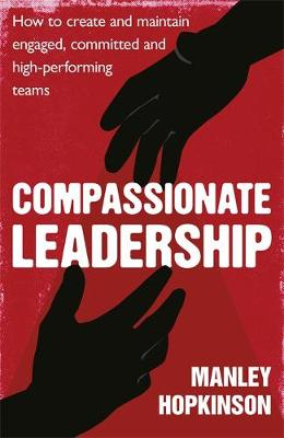 Picture of Compassionate Leadership: How to Create and Maintain Engaged, Committed and High-Performing Teams