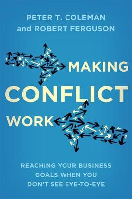 Picture of Making Conflict Work: Reaching Your Business Goals When You Don't See Eye-to-Eye