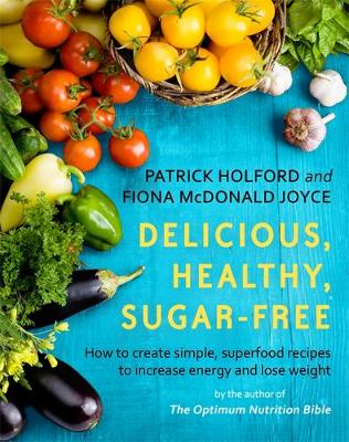 Picture of Delicious, Healthy, Sugar-Free: How to Create Simple, Superfood Recipes to Increase Energy and Lose Weight