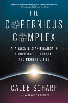Picture of The Copernicus Complex: Our Cosmic Significance in a Universe of Planets and Probabilities