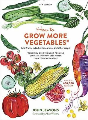 Picture of How to Grow More Vegetables: (And Fruits, Nuts, Berries, Grains, and Other Crops) Than You Ever Thought Possible on Less Land with Less Water Than You Can Imagine