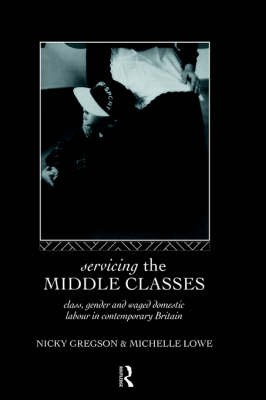Picture of Servicing the Middle Classes: Class, Gender and Waged Domestic Work in Contemporary Britain