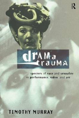Picture of Drama Trauma: Specters of Race and Sexuality in Performance, Video and Art