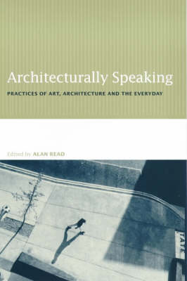 Picture of Architecturally Speaking: Practices of Art, Architecture and the Everyday