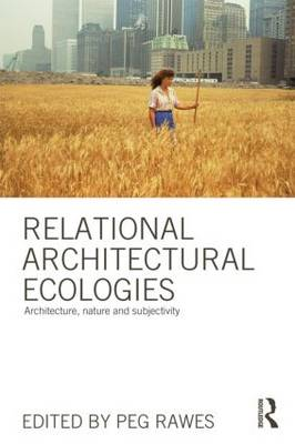 Picture of Relational Architectural Ecologies: Architecture, Nature and Subjectivity
