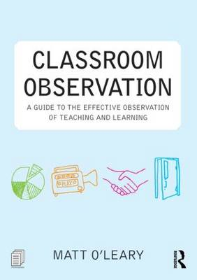 Picture of Classroom Observation: A Guide to the Effective Observation of Teaching and Learning