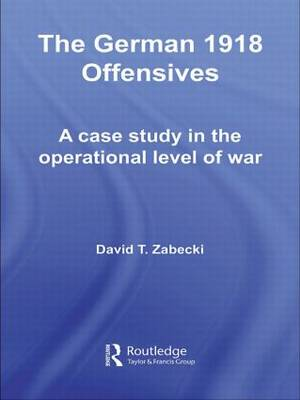 Picture of The German 1918 Offensives: A Case Study in the Operational Level of War
