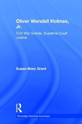 Picture of Oliver Wendell Holmes, Jr.: Civil War Soldier, Supreme Court Justice