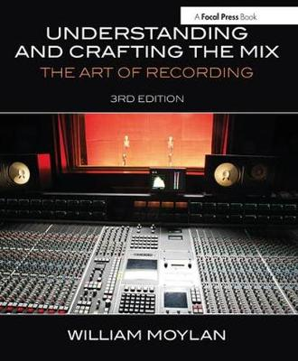 Picture of Understanding and Crafting the Mix: The Art of Recording