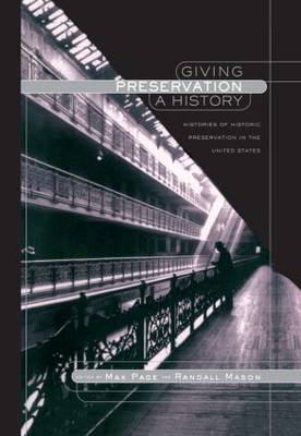 Picture of Giving Preservation a History: Histories of Historic Preservation in the United States