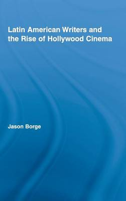 Picture of Latin American Writers and the Rise of Hollywood Cinema