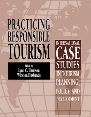 Picture of Practicing Responsible Tourism: International Case Studies in Tourism Planning, Policy, and Development