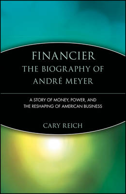 Picture of Financier - The Biography of Andre Meyer: A Story of Money, Power and the Reshaping of American Business