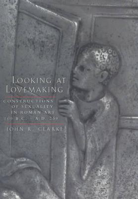 Picture of Looking at Lovemaking: Constructions of Sexuality in Roman Art, 100 B.C.-A.D.250
