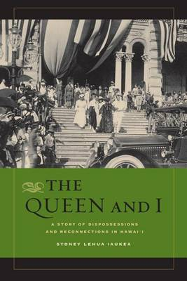 Picture of The Queen and I: A Story of Dispossessions and Reconnections in Hawai'i