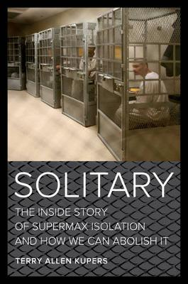 Picture of Solitary: The Inside Story of Supermax Isolation and How We Can Abolish it