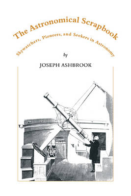 Picture of The Astronomical Scrapbook: Skywatchers, Pioneers and Seekers in Astronomy