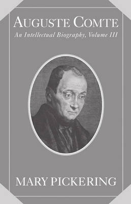 Picture of Auguste Comte: Volume 3: An Intellectual Biography: v. 3