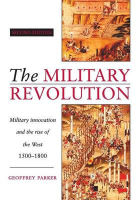 Picture of The Military Revolution: Military Innovation and the Rise of the West, 1500-1800