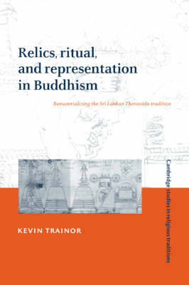 Picture of Relics, Ritual, and Representation in Buddhism: Rematerializing the Sri Lankan Theravada Tradition