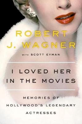 Picture of I Loved Her in the Movies: Memories of Hollywood's Legendary Actresses