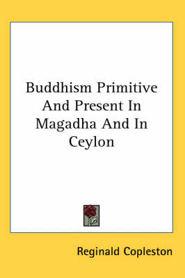 Picture of Buddhism Primitive and Present in Magadha and in Ceylon