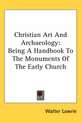 Picture of Christian Art and Archaeology: Being a Handbook to the Monuments of the Early Church