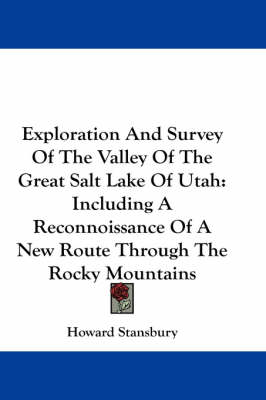Picture of Exploration And Survey Of The Valley Of The Great Salt Lake Of Utah: Including A Reconnoissance Of A New Route Through The Rocky Mountains