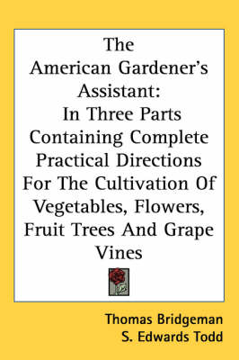 Picture of The American Gardener's Assistant: In Three Parts Containing Complete Practical Directions For The Cultivation Of Vegetables, Flowers, Fruit Trees And Grape Vines