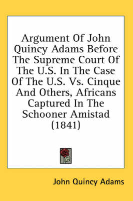Picture of Argument Of John Quincy Adams Before The Supreme Court Of The U.S. In The Case Of The U.S. Vs. Cinque And Others, Africans Captured In The Schooner Amistad (1841)