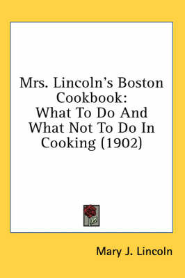 Picture of Mrs. Lincoln's Boston Cookbook: What to Do and What Not to Do in Cooking (1902)