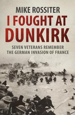 Picture of I Fought at Dunkirk: Seven Veterans Remember Their Fight for Salvation