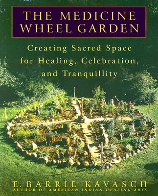 Picture of The Medicine Wheel Garden: Creating Sacred Space for Healing, Celebration, and Tranquillity