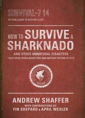 Picture of How to Survive a Sharknado and Other Unnatural Disasters: Fight Back When Monsters and Mother Nature Attack