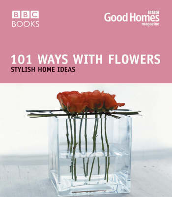 Picture of Good Homes 101 Ways with Flowers: Stylish Home Ideas