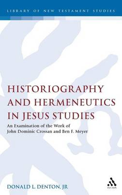 Picture of Historiography and Hermeneutics in Jesus Studies: An examination of the work of John Dominic Crossan and Ben F. Meyer