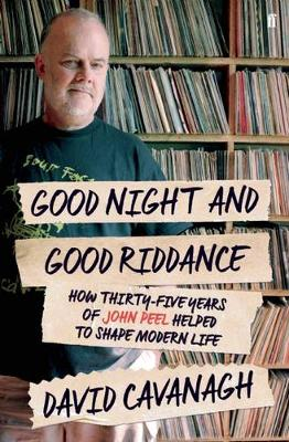 Picture of Goodnight and Good Riddance: How Thirty-Five Years of John Peel Helped to Shape Modern Life