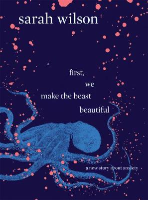 Picture of First, We Make the Beast Beautiful: A new story about anxiety