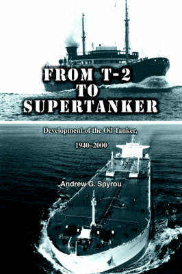 Picture of From T-2 to Supertanker: Development of the Oil Tanker, 1940-2000