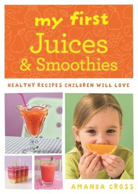 Picture of My First Juices and Smoothies: Healthy Recipes Children Will Love