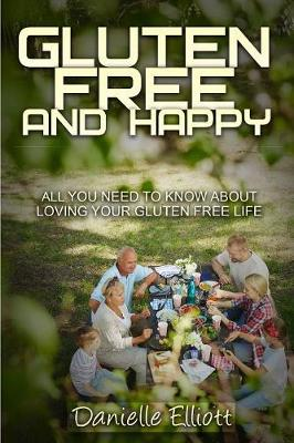 Picture of Gluten Free and Happy: All You Need to Know about Loving Your Gluten Free Life