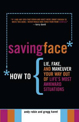 Picture of Saving Face: How to Lie, Fake and Maneuver Your Way Out of Life's Most Awkward Situations
