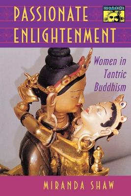 Picture of Passionate Enlightenment: Women in Tantric Buddhism