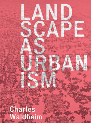 Picture of Landscape as Urbanism: A General Theory