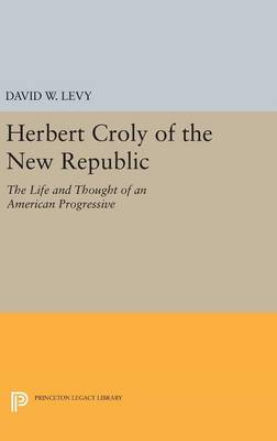 Picture of Herbert Croly of the New Republic: The Life and Thought of an American Progressive
