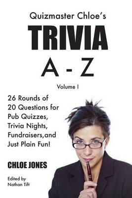 Picture of Quizmaster Chloe's Trivia A-Z Volume I: 26 Rounds of Questions for Pub Quizzes, Trivia Nights, Fundraisers, and Just Plain Fun!