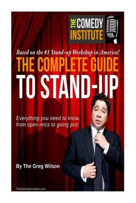 Picture of The Complete Guide to Stand-Up: Everything You Need to Know, from Open-Mics to Going Pro!
