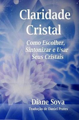 Picture of Claridade Cristal: Como Escolher, Sintonizar, & Usar Seus Cristais!