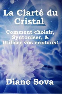 Picture of La Clarte Du Cristal: Comment Choisir, Syntoniser, & Utiliser Vos Cristaux!